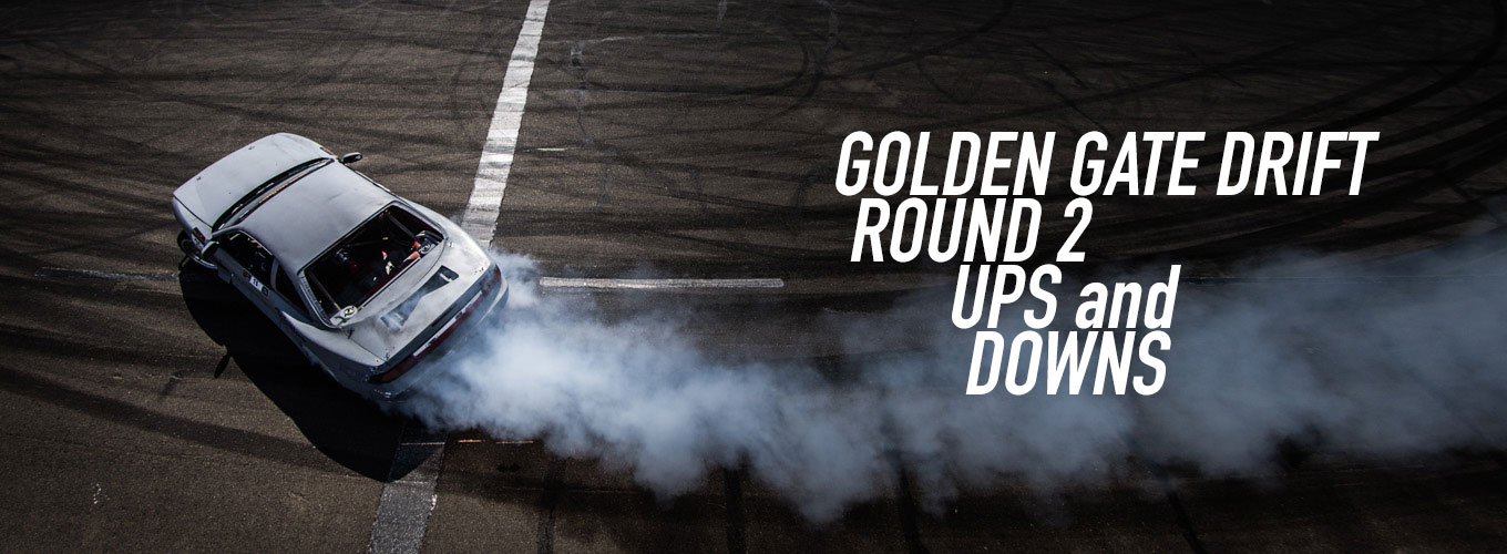 Golden Gate Drift Round 2: Ups and Downs